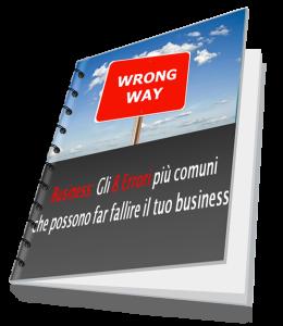 """E Tu fai Questi Errori? Scarica subito lo SPECIAL REPORT """"Gli 8 Errori Che Possono Far Fallire Il Tuo Business"""" che ti svelerà come evitare gli sbagli che il 99% di chi ha un business commette. Clicca semplicemente sull'immagine. E' Gratis!"""